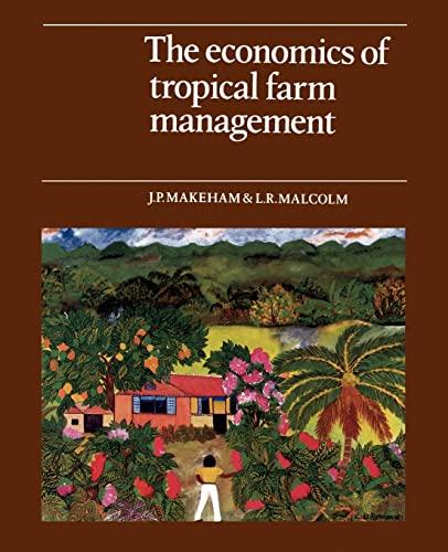 The Economics of Tropical Farm Management: Makeham, J. P.
