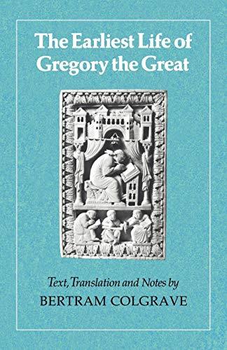 The Earliest Life of Gregory the Great: Colgrave, Bertram