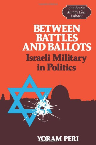 9780521313896: Between Battles and Ballots: Israeli Military in Politics (Cambridge Middle East Library)