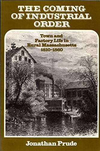 9780521313964: The Coming of Industrial Order: Town and Factory Life in Rural Massachusetts, 1810-1860