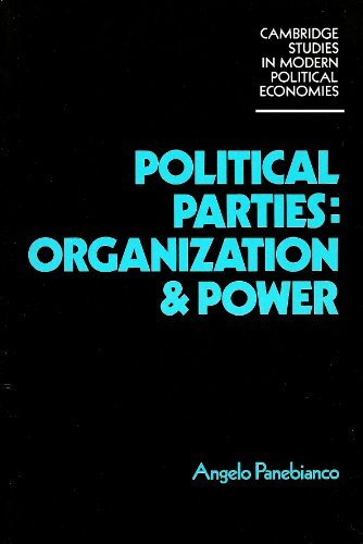 Political Parties: Organization and Power (Cambridge Studies in Modern Political Economies) (0521314011) by Angelo Panebianco