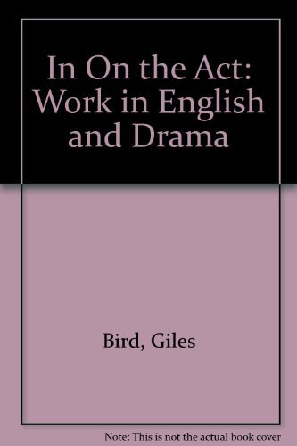 In on the Act : Work in English and Drama: Bird, Giles; Norris, Jay