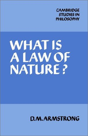 What is a Law of Nature? (Cambridge Studies in Philosophy) (052131481X) by D. M. Armstrong