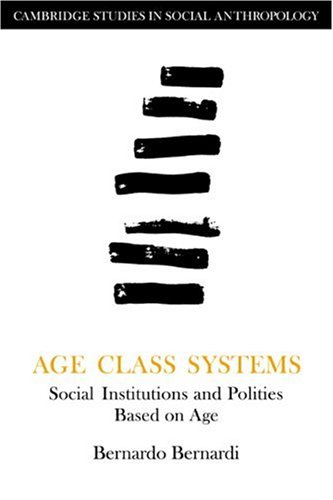 Age Class Systems: Social Institutions and Politics Based on Age (Cambridge Studies in Social ...