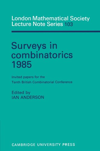 Surveys in Combinatorics 1985: Invited Papers for the Tenth British Combinatorial Conference (...
