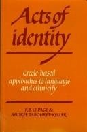Acts of Identity: Creole-Based Approaches to Language and Ethnicity: le Page, R. B., ...