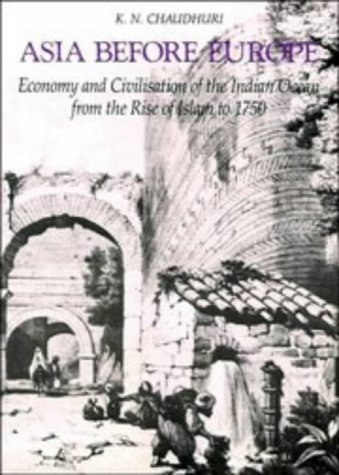9780521316811: Asia before Europe: Economy and Civilisation of the Indian Ocean from the Rise of Islam to 1750