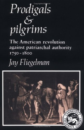 9780521317269: Prodigals and Pilgrims: The American Revolution against Patriarchal Authority 1750-1800 (Cambridge Paperback Library)