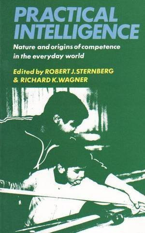 Practical Intelligence: Nature and Origins of Competence: Robert J. Sternberg