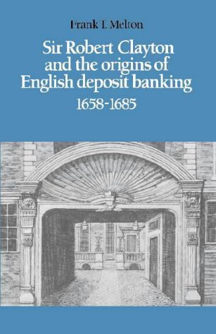 9780521320399: Sir Robert Clayton and the Origins of English Deposit Banking 1658-1685
