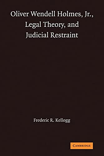 9780521321921: Oliver Wendell Holmes, Jr., Legal Theory, and Judicial Restraint