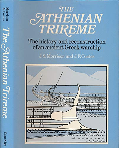 ATHENIAN TRIREME: THE HISTORY AND RECONSTRUCTION OF AN ANCIENT GREEK WARSHIP: Morrison, J. S.; ...