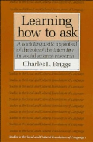 9780521322256: Learning How to Ask: A Sociolinguistic Appraisal of the Role of the Interview in Social Science Research (Studies in the Social and Cultural Foundations of Language)