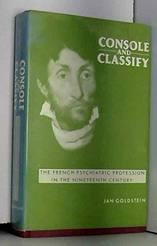 9780521322799: Console and Classify: The French Psychiatric Profession in the Nineteenth Century