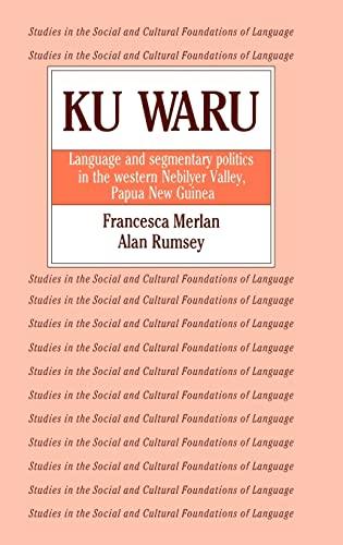 Ku Waru : language and segmentary politics in the western Nebilyer Valley, Papua New Guinea.: ...