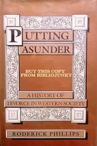 Putting Asunder: A History of Divorce in Western Society: Phillips, Roderick