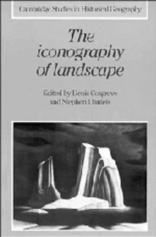 9780521324373: The Iconography of Landscape: Essays on the Symbolic Representation, Design and Use of Past Environments (Cambridge Studies in Historical Geography)