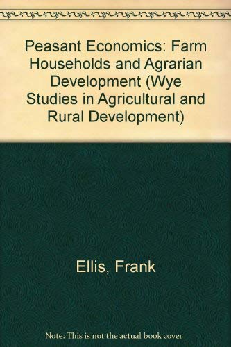 9780521324465: Peasant Economics: Farm Households and Agrarian Development (Wye Studies in Agricultural and Rural Development)
