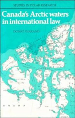 Canada's Arctic Waters in International Law: Pharand, Donat, and Bliss, L C (Editor), and ...