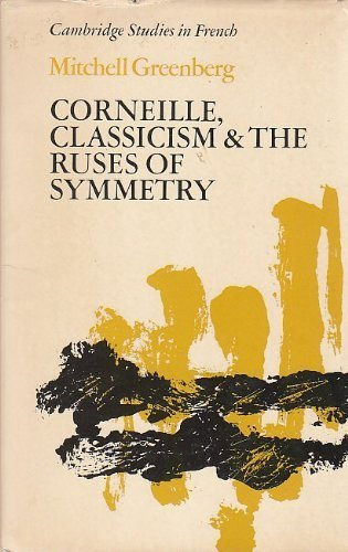 Corneille, Classicism and the Ruses of Symmetry: Greenberg, Mitchell