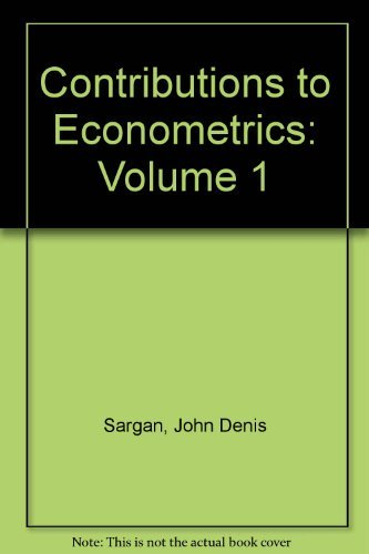 Contributions to Econometrics: Volume 1: Sargan, John Denis
