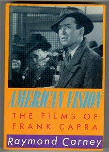 AMERICAN VISION: THE FILMS OF FRANK CAPRA: Raymond Carney
