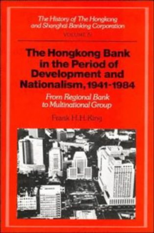 9780521327091: The History of the Hongkong and Shanghai Banking Corporation: Volume 4, The Hongkong Bank in the Period of Development and Nationalism, 1941-1984: ... v. 4 (History of Hong Kong and Shanghai)