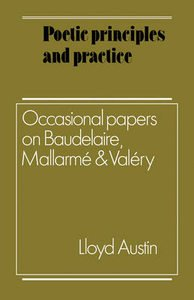 9780521327374: Poetic Principles and Practice: Occasional Papers on Baudelaire, Mallarmé and Valéry