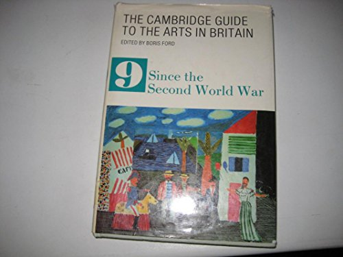 The Cambridge Guide to the Arts in Britain Vol. 9 : Since the Second World War: Ford, Boris (ed.)
