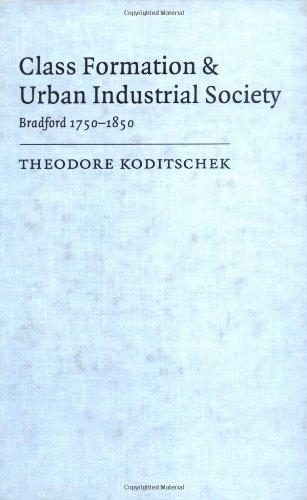 Class Formation and Urban Industrial Society: Bradford, 1750-1850: Koditschek, Theodore