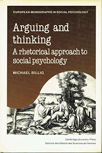 9780521327893: Arguing and Thinking: A Rhetorical Approach to Social Psychology (European Monographs in Social Psychology)