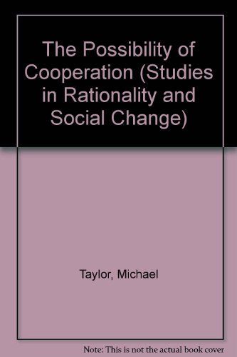 The Possibility of Cooperation (Studies in Rationality and Social Change) (9780521327930) by Michael Taylor