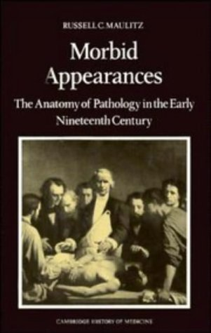 9780521328289: Morbid Appearances: The Anatomy of Pathology in the Early Nineteenth Century (Cambridge Studies in the History of Medicine)
