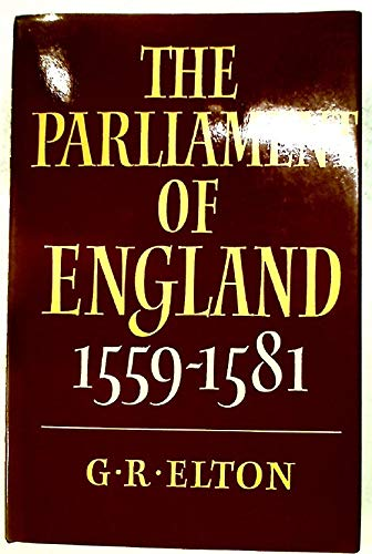 THE PARLIAMENT OF ENGLAND 1559-1581: ELTON, G R