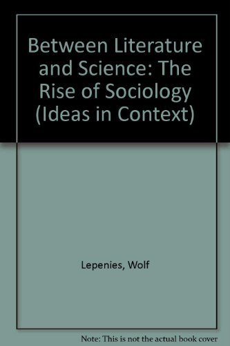 Between Literature and Science: The Rise of Sociology (Ideas in Context): Lepenies, Wolf
