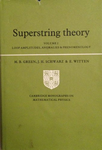 Superstring Theory: Volume 2, Loop Amplitudes, Anomalies and Phenomenology (Cambridge Monographs ...