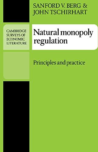Natural Monopoly Regulation: Principles and Practice (Cambridge: Berg, Sanford V.