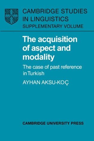 The Acquisition of Aspect and Modality: The Case of past Reference in turkish Constructions and the...