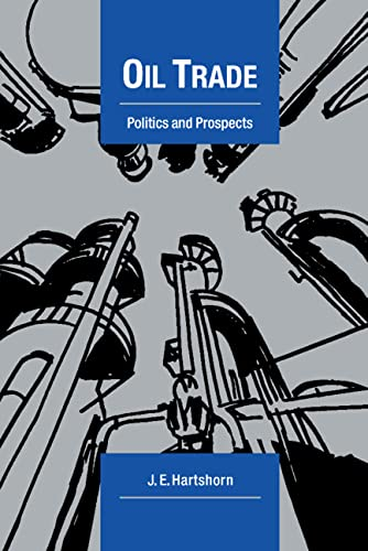 9780521331432: Oil Trade: Politics and Prospects (Cambridge Energy and Environment Series)