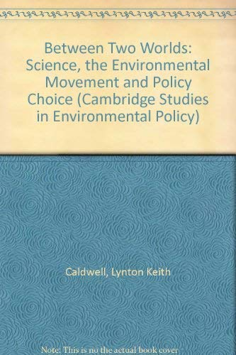 Between Two Worlds: Science, the Environmental Movement and Policy Choice.: Caldwell, Lynton [Ed]