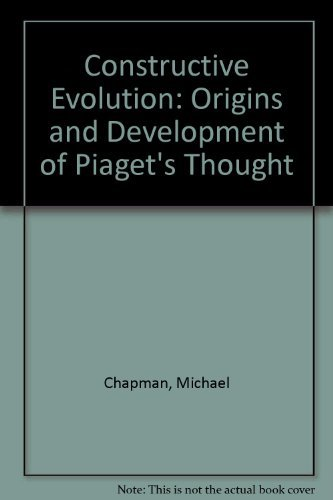 9780521331630: Constructive Evolution: Origins and Development of Piaget's Thought