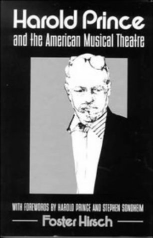 Harold Prince and the American Musical Theatre: Hirsch, Foster; Sondheim, Stephen (foreword); ...