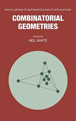 Combinatorial Geometries (Encyclopedia of Mathematics and its Applications)