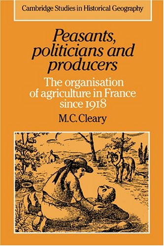 9780521333474: Peasants, Politicians and Producers: The Organisation of Agriculture in France since 1918 (Cambridge Studies in Historical Geography)