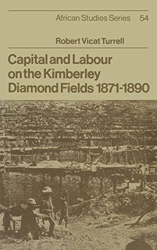9780521333542: Capital and Labour on the Kimberley Diamond Fields, 1871-1890 Hardback (African Studies)