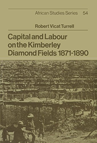 Capital and Labour on the Kimberley Diamond Fields, 1871-1890 (African Studies): Turrell, Robert ...