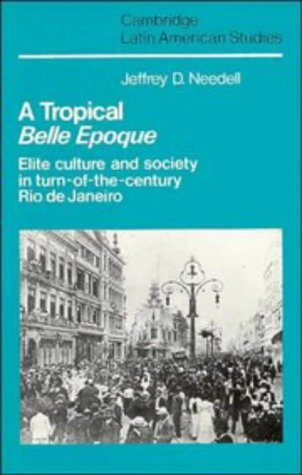 9780521333740: A Tropical Belle Epoque: Elite Culture and Society in Turn-of-the-Century Rio de Janeiro (Cambridge Latin American Studies)