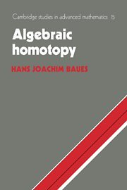 Algebraic Homotopy (Cambridge Studies in Advanced Mathematics): Hans Joachim Baues