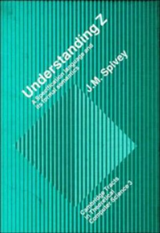9780521334297: Understanding Z: A Specification Language and its Formal Semantics (Cambridge Tracts in Theoretical Computer Science)
