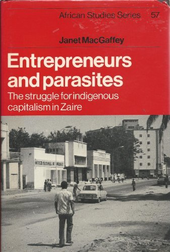 Entrepreneurs and Parasites: The Struggle for Indigenous Capitalism in Zaire (African Studies ...